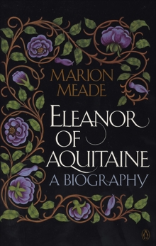 Eleanor of Aquitaine: A Biography, Meade, Marion