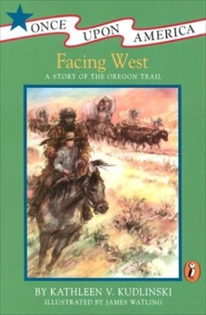 Facing West: A Story of the Oregon Trail, Kudlinski, Kathleen V.