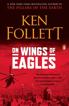 On Wings of Eagles: The Inspiring True Story of One Man's Patriotic Spirit--and His Heroic Mission to Save His Countrymen, Follett, Ken
