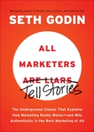 All Marketers are Liars: The Underground Classic That Explains How Marketing Really Works--and Why Authenticity Is the Best Marketing of All, Godin, Seth