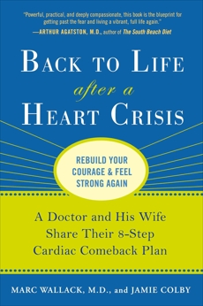 Back to Life After a Heart Crisis: A Doctor and His Wife Share Their 8 Step Cardiac Comeback Plan, Wallack, Marc & Colby, Jamie