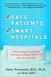 Safe Patients, Smart Hospitals: How One Doctor's Checklist Can Help Us Change Health Care from the Inside Out, Pronovost, Peter & Vohr, Eric