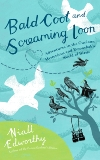 Bald Coot and Screaming Loon: Adventures in the Curious, Mysterious and Remarkable World of Birds, Edworthy, Niall