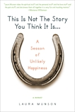This Is Not the Story You Think It Is...: A Season of Unlikely Happiness, Munson, Laura
