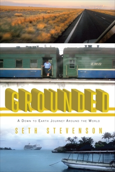 Grounded: A Down to Earth Journey Around the World, Stevenson, Seth