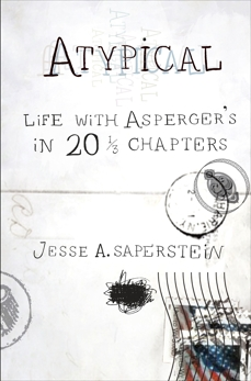 Atypical: Life with Asperger's in 20 1/3 Chapters, Saperstein, Jesse A.