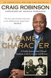 A Game of Character: A Family Journey from Chicago's Southside to the Ivy Leagueand Beyond, Robinson, Craig
