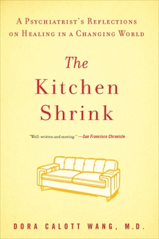 The Kitchen Shrink: A Psychiatrist's Reflections on Healing in a Changing World, Wang, Dora Calott