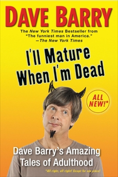 I'll Mature When I'm Dead: Dave Barry's Amazing Tales of Adulthood, Barry, Dave