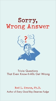 Sorry, Wrong Answer: Trivia Questions That Even Know-It-Alls Get Wrong, Evans, Rod L.