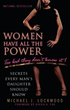 Women Have All The Power...Too Bad They Don't Know It: Secrets Every Man's Daughter Should Know, Lockwood, Michael J.