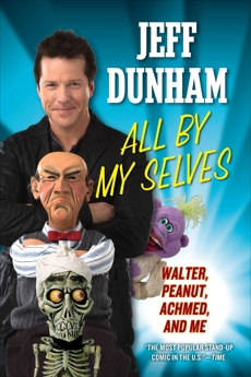 All By My Selves: Walter, Peanut, Achmed, and Me, Dunham, Jeff
