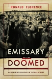 Emissary of the Doomed: Bargaining for Lives in the Holocaust, Florence, Ronald