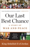Our Last Best Chance: A Story of War and Peace, King Abdullah II of Jordan
