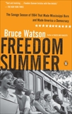 Freedom Summer: The Savage Season of 1964 That Made Mississippi Burn and Made America a Democracy, Watson, Bruce