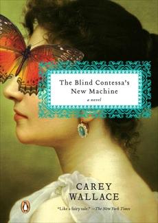 The Blind Contessa's New Machine: A Novel, Wallace, Carey