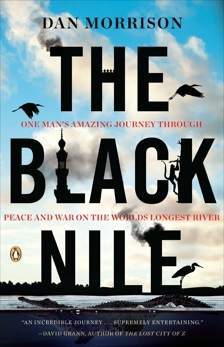 The Black Nile: One Man's Amazing Journey Through Peace and War on the World's Longest River, Morrison, Dan