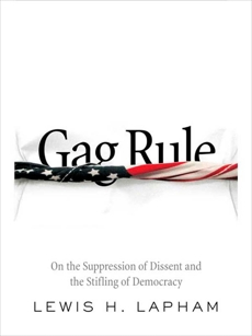 Gag Rule: On the Suppression of Dissent and the Stifling of Democracy, Lapham, Lewis