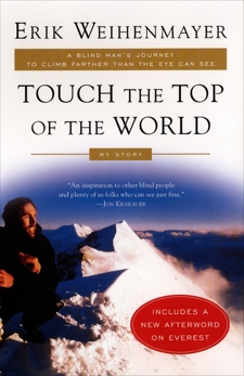 Touch the Top of the World: A Blind Man's Journey to Climb Farther than the Eye Can See: My Story, Weihenmayer, Erik