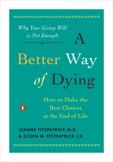 A Better Way of Dying: How to Make the Best Choices at the End of Life, Fitzpatrick, Jeanne & Fitzpatrick, Eileen M.