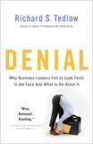 Denial: Why Business Leaders Fail to Look Facts in the Face--and What to Do About It, Tedlow, Richard S.