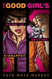 The Good Girl's Guide to Getting Kidnapped, Murray, Yxta Maya