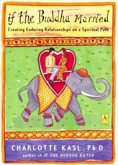 If the Buddha Married: Creating Enduring Relationships on a Spiritual Path, Kasl, Charlotte