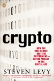 Crypto: How the Code Rebels Beat the Government--Saving Privacy in the Digital Age, Levy, Steven