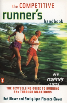 The Competitive Runner's Handbook: The Bestselling Guide to Running 5Ks through Marathons, Glover, Bob & Glover, Shelly-lynn Florence