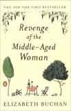 Revenge of the Middle-Aged Woman: A Novel, Buchan, Elizabeth