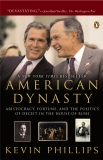 American Dynasty: Aristocracy, Fortune, and the Politics of Deceit in the House of Bush, Phillips, Kevin