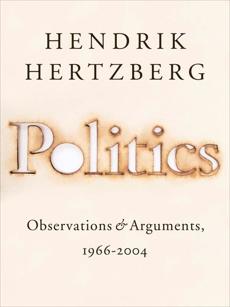 Politics: Observations and Arguments, 1966-2004, Hertzberg, Hendrik
