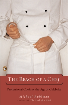 The Reach of a Chef: Professional Cooks in the Age of Celebrity, Ruhlman, Michael
