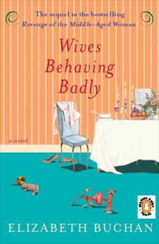 Wives Behaving Badly: A Novel, Buchan, Elizabeth