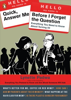 Quick, Answer Me Before I Forget the Question: 100 Answers You're Old Enough to Hear, Padwa, Lynette