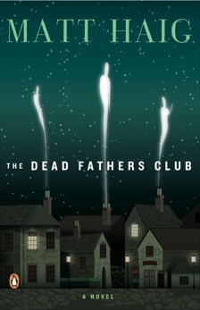 The Dead Fathers Club: A Novel, Haig, Matt