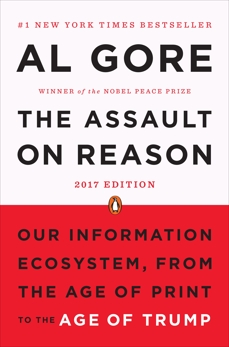 The Assault on Reason: Our Information Ecosystem, from the Age of Print to the Age of Trump, 2017 Edition, Gore, Al