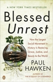 Blessed Unrest: How the Largest Social Movement in History Is Restoring Grace, Justice, and Beau ty to the World, Hawken, Paul