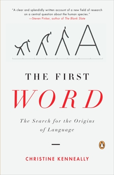 The First Word: The Search for the Origins of Language, Kenneally, Christine
