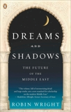Dreams and Shadows: The Future of the Middle East, Wright, Robin
