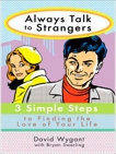 Always Talk to Strangers: 3 Simple Steps to Finding the Love of Your Life, Swerling, Bryan & Wygant, David