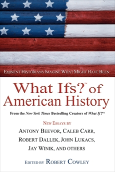 What Ifs? Of American History: Eminent Historians Imagine What Might Have Been,