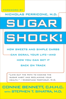 Sugar Shock!: How Sweets and Simple Carbs Can Derail Your Life-- and How YouCan Get Back on Tr ack