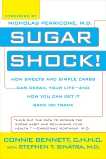 Sugar Shock!: How Sweets and Simple Carbs Can Derail Your Life-- and How YouCan Get Back on Tr ack, Sinatra, Stephen & Bennett, Connie