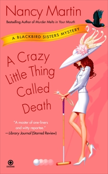 A Crazy Little Thing Called Death: A Blackbird Sisters Mystery, Martin, Nancy