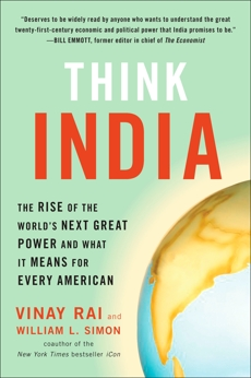 Think India: The Rise of the World's Next Great Power and What It Means for Every American, Simon, William & Rai, Vinay