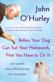 Before Your Dog Can Eat Your Homework, First You Have to Do It: Life Lessons from a Wise Old Dog to a Young Boy, O'Hurley, John