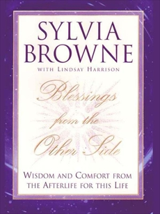 Blessings From the Other Side: Wisdom and Comfort From the Afterlife for This Life, Browne, Sylvia & Harrison, Lindsay