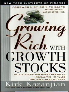 Growing Rich with Growth Stocks: Wall Street's Top Money Managers Reveal the 12 Rules for Investment Success, Kazanjian, Kirk