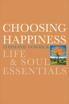Choosing Happiness: Life and Soul Essentials, Dowrick, Stephanie